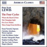 Peter Scott Lewis: The Four Cycles - Christine Abraham (mezzo-soprano); Colin McAllister (guitar); Keisuke Nakagoshi (piano); New York Virtuoso Singers;...