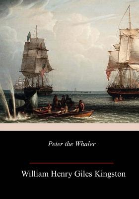 Peter the Whaler - Kingston, William Henry Giles