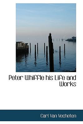Peter Whiffle His Life and Works - Vecheten, Carl Van
