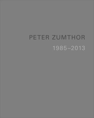 Peter Zumthor: Buildings and Projects 1985-2013 - Zumthor, Peter, and Durisch, Thomas (Editor)