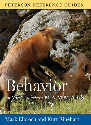 Peterson Reference Guide to the Behavior of North American Mammals - Elbroch, Mark, and Rinehart, Kurt