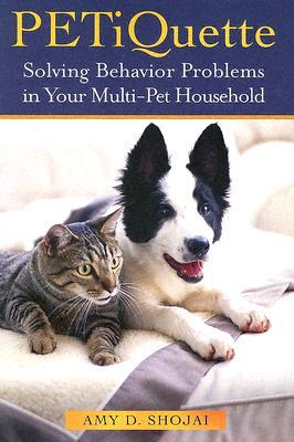Petiquette: Solving Behavior Problems in Multi-Pet Households - Shojai, Amy D