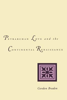 Petrarchan Love and the Continental Renaissance - Braden, Gordon