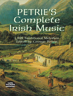 Petrie's Complete Irish Music: 1,582 Traditional Melodies - Petrie, George (Editor)