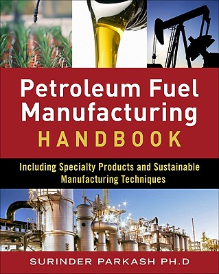 Petroleum Fuels Manufacturing Handbook: Including Specialty Products and Sustainable Manufacturing Techniques - Parkash, Surinder