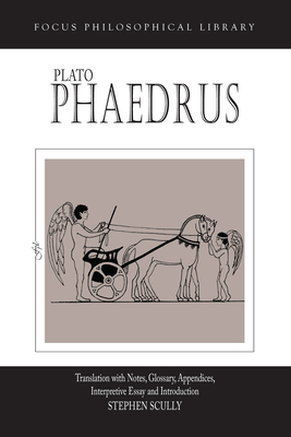 Phaedrus - Plato, and Scully, Steven (Editor), and Scully, Stephen (Translated with commentary by)