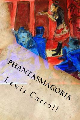 Phantasmagoria: And Other Poems - Lewis Carroll