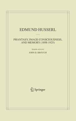 Phantasy, Image Consciousness, and Memory (1898-1925) - Husserl, Edmund, and Brough, John B (Translated by)