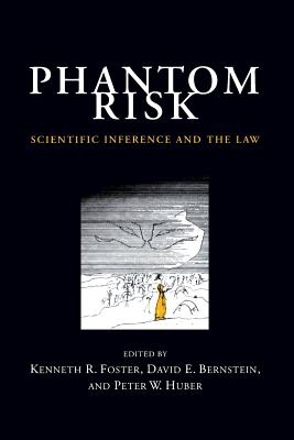 Phantom Risk: Scientific Inference and the Law - Foster, Kenneth R, Professor (Editor), and Bernstein, David E (Editor), and Huber, Peter W (Editor)