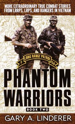 Phantom Warriors: Book 2: More Extraordinary True Combat Stories from Lrrps, Lrps, and Rangers in Vietnam - Linderer, Gary