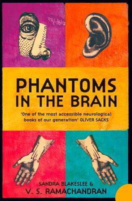 Phantoms in the Brain: Human Nature and the Architecture of the Mind - Ramachandran, V. S., and Blakeslee, Sandra, and Sacks, Oliver (Foreword by)