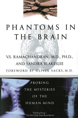 Phantoms in the Brain: Probing the Mysteries of the Human Mind - Ramachandran, V S, M.D., Ph.D., and Blakeslee, Sandra