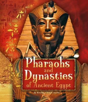 Pharaohs and Dynasties of Ancient Egypt - Asselin, Kristine Carlson, and Wegner, Jen H. (Consultant editor)