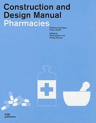 Pharmacies: Construction and Design Manual - Becker, Dorte, Professor, and Meuser, Philipp, and Labryga, Franz