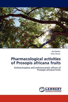 Pharmacological Activities of Prosopis Africana Fruits - Bosha, Joel, and Asuzu, Isaac