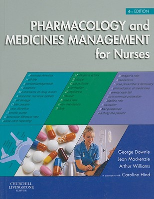Pharmacology and Medicines Management for Nurses - Downie, George, MSc, and MacKenzie, Jean, RGN, and Williams, Arthur, Mps