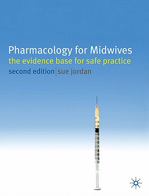 Pharmacology for Midwives: The Evidence Base for Safe Practice - Jordan, Sue