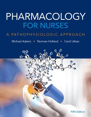 Pharmacology for Nurses - Adams, Michael P, and Holland, Norman, and Urban, Carol