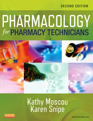 Pharmacology for Pharmacy Technicians - Moscou, Kathy, Rph, MPH, PhD, and Snipe, Karen, as, Ba, Med