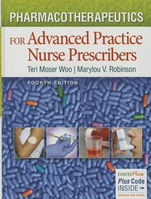 Pharmacotherapeutics for Advanced Practice Nurse Prescribers - Woo, Teri Moser, RN, PhD, and Robinson, Marylou V, PhD