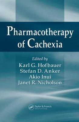 Pharmacotherapy of Cachexia - Hofbauer, Karl G. (Editor), and Anker, Stefan D. (Editor), and Inui, Akio (Editor)