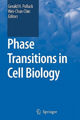 Phase Transitions in Cell Biology - Pollack, Gerald H. (Editor), and Chin, Wei-Chun (Editor)