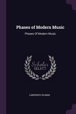 Phases of Modern Music: Phases of Modern Music - Gilman, Lawrence
