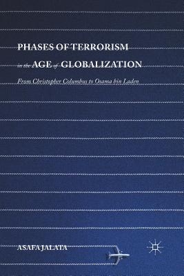 Phases of Terrorism in the Age of Globalization: From Christopher Columbus to Osama Bin Laden - Jalata, Asafa