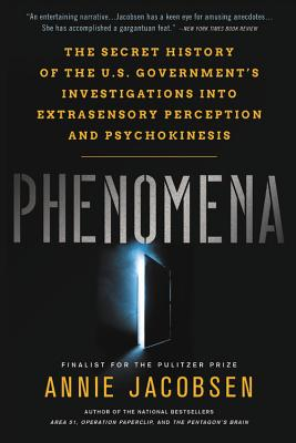 Phenomena: The Secret History of the U.S. Government's Investigations Into Extrasensory Perception and Psychokinesis - Jacobsen, Annie
