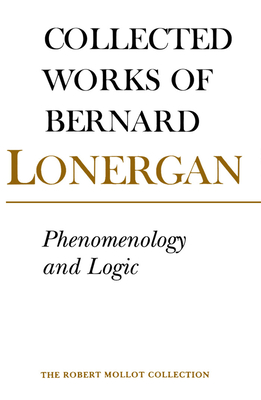 Phenomenology and Logic: The Boston College Lectures of Mathematical Logic and Existentialism - Lonergan, Bernard, and McShane, Philip (Editor)