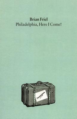 Philadelphia, Here I Come!: A Play - Friel, Brian
