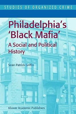 Philadelphia's Black Mafia: A Social and Political History - Griffin, S P