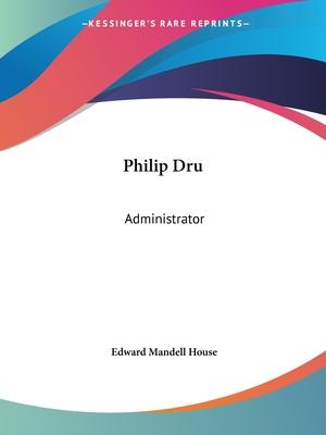 Philip Dru: Administrator - House, Edward Mandell