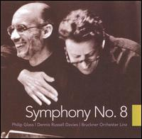 Philip Glass: Symphony No. 8 - Bruckner Orchester Linz; Dennis Russell Davies (conductor)