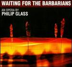Philip Glass: Waiting for the Barbarians