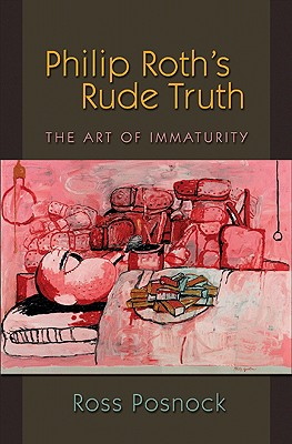 Philip Roth's Rude Truth: The Art of Immaturity -