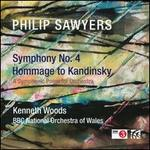 Philip Sawyers: Symphony No. 4; Hommage to Kandinsky