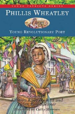 Phillis Wheatley: Young Revolutionary Poet - Borland, Kathryn Kilby, and Speicher, Helen Ross