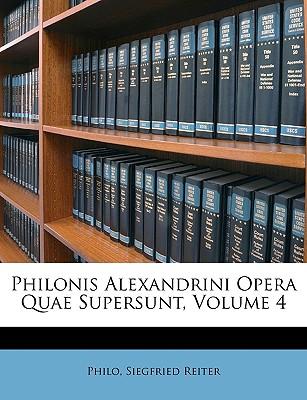 Philonis Alexandrini Opera Quae Supersunt, Volume 4 - Philo, and Reiter, Siegfried