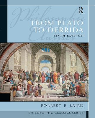 Philosophic Classics: From Plato to Derrida - Baird, Forrest