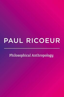 Philosophical Anthropology - Ricoeur, Paul