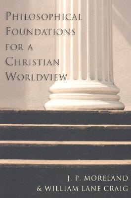 Philosophical Foundations for a Christian Worldview - Moreland, J P, and Craig, William Lane, Professor