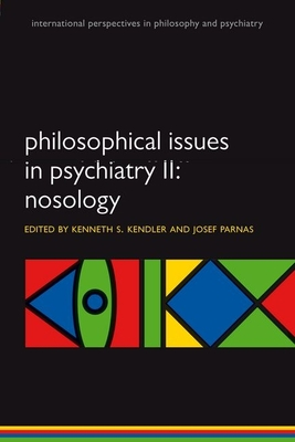 Philosophical Issues in Psychiatry II: Nosology - Kendler, Kenneth S. (Editor), and Parnas, Josef (Editor)