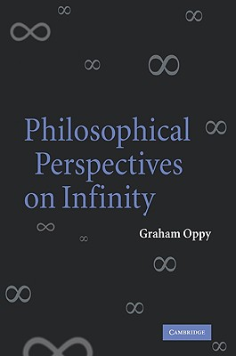 Philosophical Perspectives on Infinity - Oppy, Graham