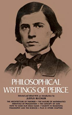 Philosophical Writings of Peirce - Peirce, Charles S, and Buchler, Justus (Editor)