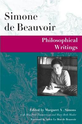 Philosophical Writings - de Beauvoir, Simone (Editor), and Beauvoir, Simone De (Editor), and Simons, Margaret a (Editor)