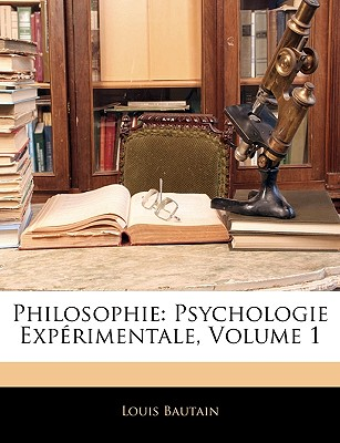 Philosophie: Psychologie Experimentale, Volume 1 - Bautain, Louis