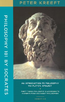 Philosophy 101 by Socrates: An Introduction to Philosophy - Kreeft, Peter