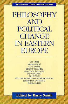 Philosophy and Political Change in Eastern Europe - Smith, Barry