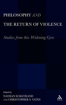Philosophy and the Return of Violence: Studies from This Widening Gyre - Yates, Christopher S (Editor)